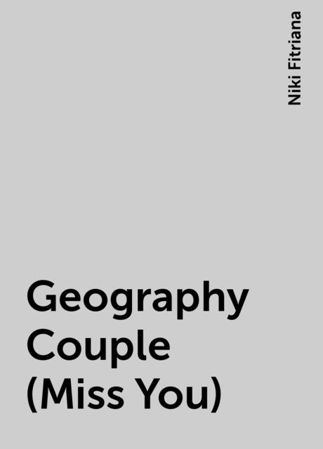 Geography Couple (Miss You), Niki Fitriana