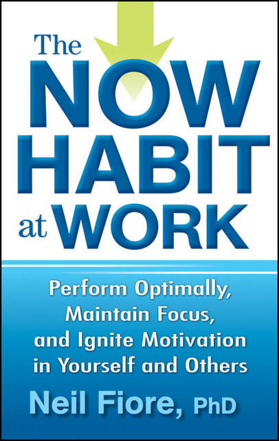 The Now Habit at Work, Neil Fiore