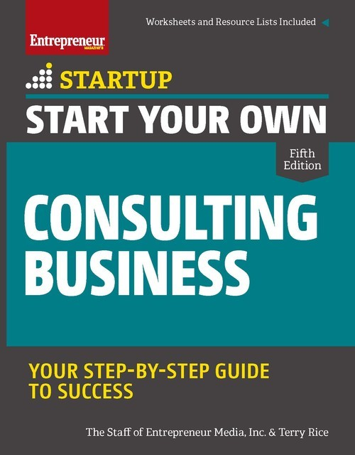 Start Your Own Consulting Business, Inc., The Staff of Entrepreneur Media, Terry Rice