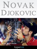 Novak Djokovic Bio: A Perfect Season?, Kyle Schurman