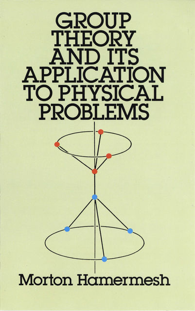 Group Theory and Its Application to Physical Problems, Morton Hamermesh