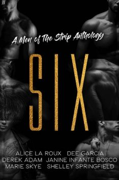 SIX: A Men of the Strip Anthology, Marie Skye, Alice La Roux, Dee Garcia, Derek Adam, Janine Infante Bosco, Shelley Springfield