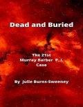 Dead and Buried : The 21st Murray Barber P. I. Case, Julie Burns-Sweeney