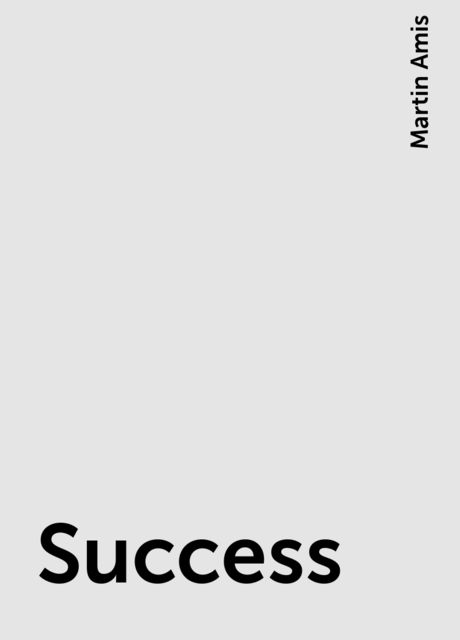 Success, Martin Amis