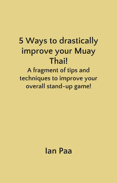 5 Ways to drastically improve your Muay Thai, Ian Paa