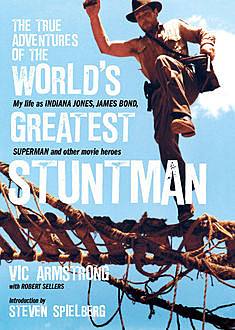 The True Adventures of the World's Greatest Stuntman, Robert Sellers, Vic Armstrong