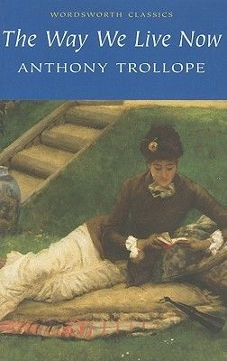 The Way We Live Now, Anthony Trollope