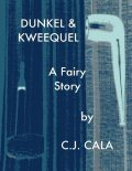 Dunkel and Kweequel: A Fairy Story, C.J.Cala
