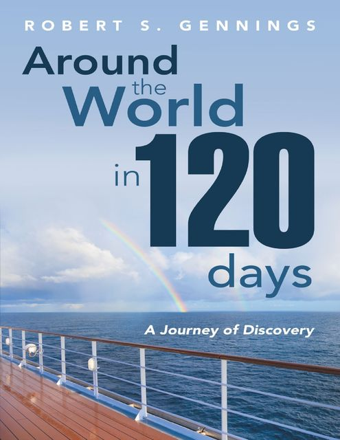 Around the World In 120 Days: A Journey of Discovery, Robert S.Gennings