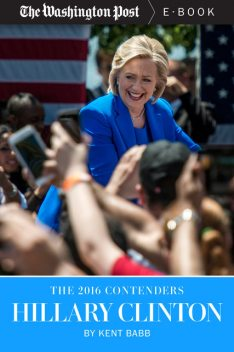 The 2016 Contenders: Hillary Clinton, The Washington Post, Kent Babb