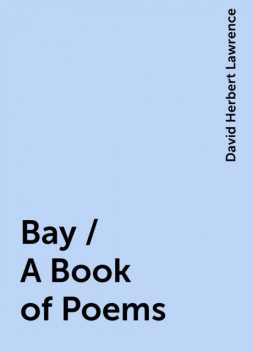 Bay / A Book of Poems, David Herbert Lawrence