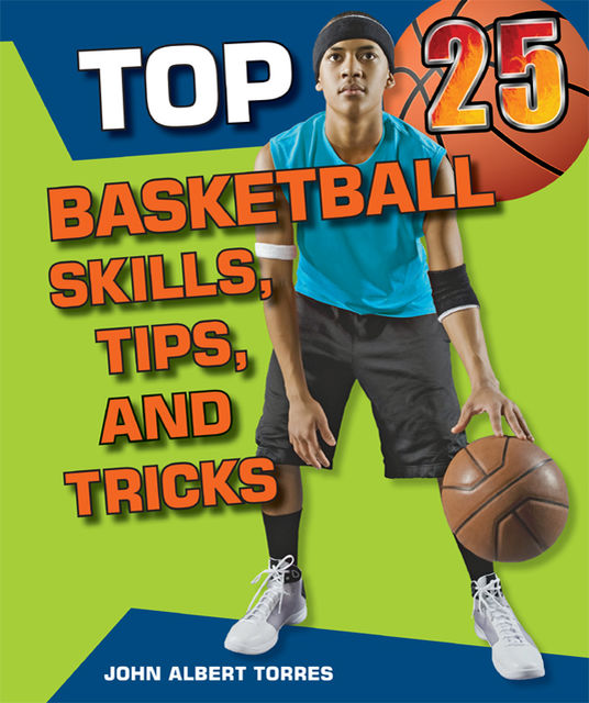 Top 25 Basketball Skills, Tips, and Tricks, John Albert Torres