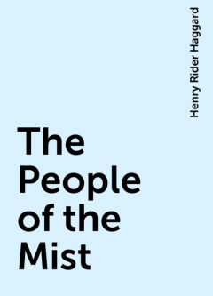 The People of the Mist, Henry Rider Haggard