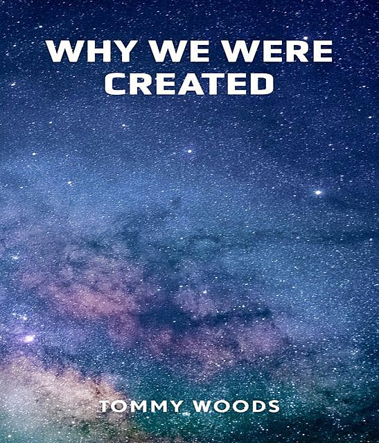 Why Were We Created, Tommy Woods