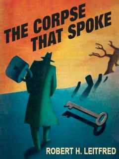 The Corpse That Spoke, Robert H. Leitfred