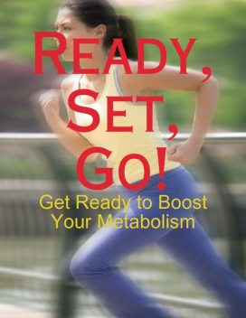 Ready, Set, Go! – Get Ready to Boost Your Metabolism, M Osterhoudt