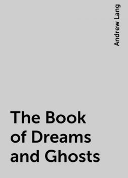 The Book of Dreams and Ghosts, Andrew Lang