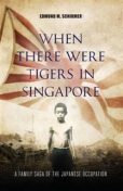 When There were Tigers in Singapore. A family saga of the Japanese occupation, Edmund M.Schirmer