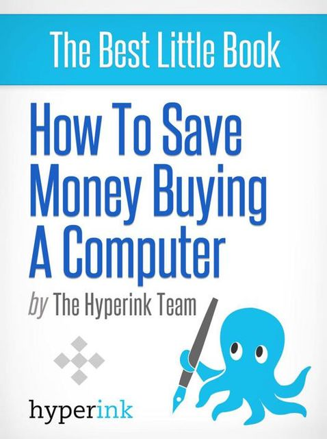 How To Save Money Buying a Computer, The Hyperink Team
