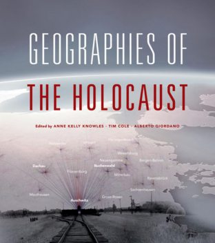 Geographies of the Holocaust, Anne Kelly Knowles