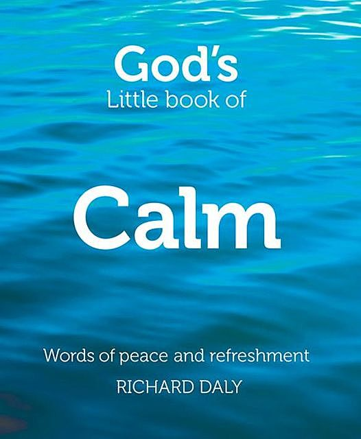 God's Little Book of Calm, Richard Daly