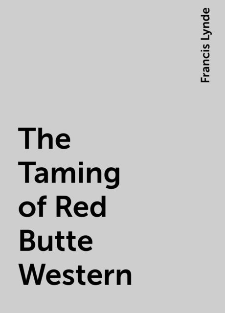 The Taming of Red Butte Western, Francis Lynde