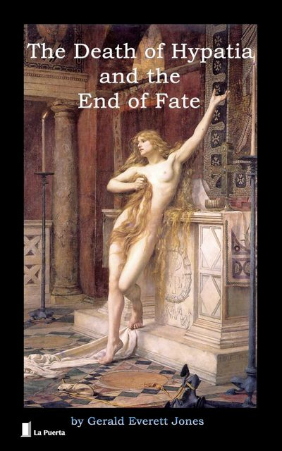 The Death of Hypatia and the End of Fate, Gerald Everett Jones