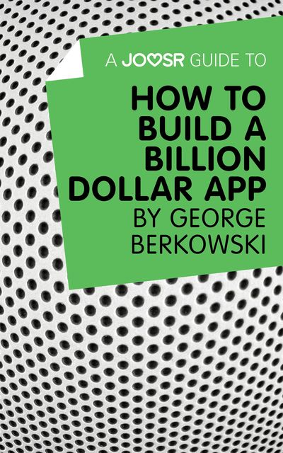 A Joosr Guide to… How to Build a Billion Dollar App by George Berkowski, Joosr