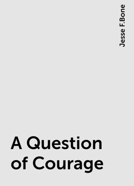 A Question of Courage, Jesse F.Bone