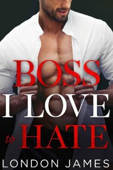 Boss I Love to Hate, James London