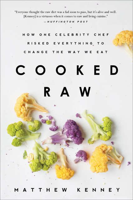 Cooked Raw, Matthew Kenney