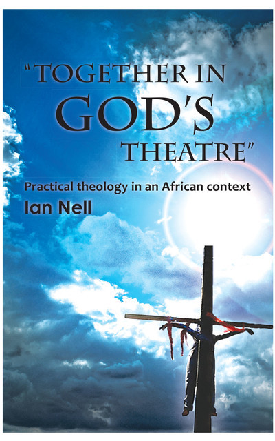 Together in God's theatre, Ian Nell