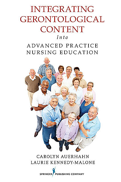 Integrating Gerontological Content Into Advanced Practice Nursing Education, DNP, ANP-BC, EdD, FAANP, GNP-BC, Carolyn Auerhahn, Evelyn Groenke Duffy, Laurie Kennedy-Malone