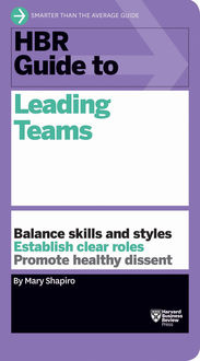 HBR Guide to Leading Teams (HBR Guide Series), Mary Shapiro