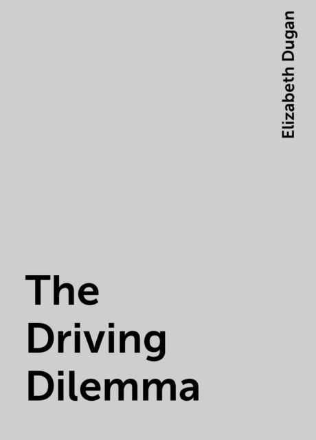 The Driving Dilemma, Elizabeth Dugan