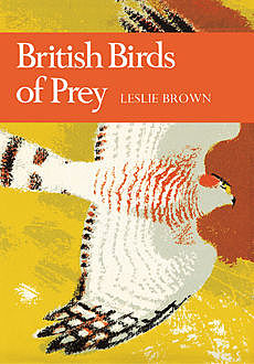 British Birds of Prey (Collins New Naturalist Library, Book 60), Leslie.H.Brown