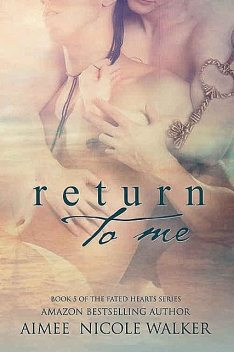 Return to Me: Book 5 of the Fated Hearts Series, Aimee Nicole Walker