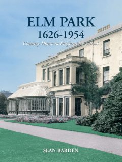Elm Park 1626-1954: Country House to Preparatory School, Sean Barden