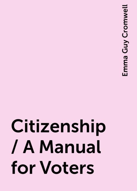 Citizenship / A Manual for Voters, Emma Guy Cromwell