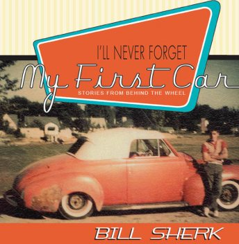 I'll Never Forget My First Car, Bill Sherk