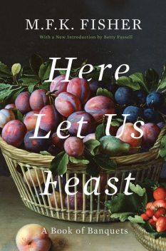 Here Let Us Feast, M.F. K. Fisher