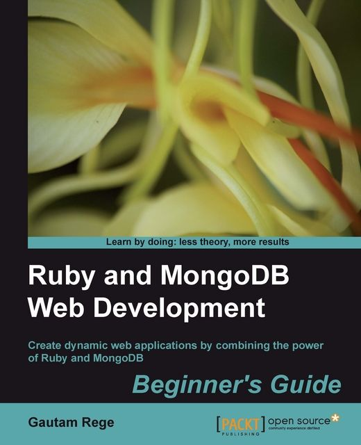 Ruby and MongoDB Web Development Beginner's Guide, Gautam Rege