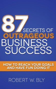87 Secrets of Outrageous Business Success, Robert Bly