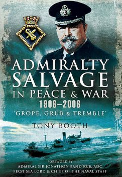 Admiralty Salvage in Peace and War 1906–2006, Tony Booth
