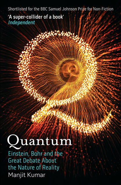 Quantum: Einstein, Bohr and the Great Debate about the Nature of Reality, MANJIT KUMAR