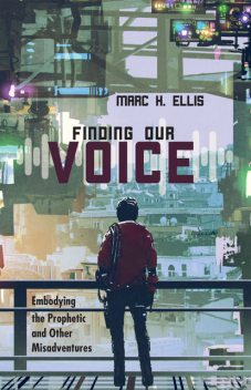 Finding Our Voice, Marc H.Ellis