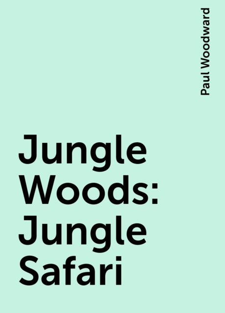 Jungle Woods: Jungle Safari, Paul Woodward