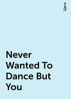 Never Wanted To Dance But You, Цагн