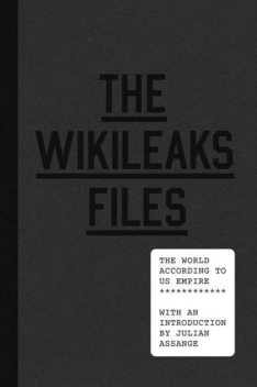 The WikiLeaks Files: The World According to US Empire, Julian Assange