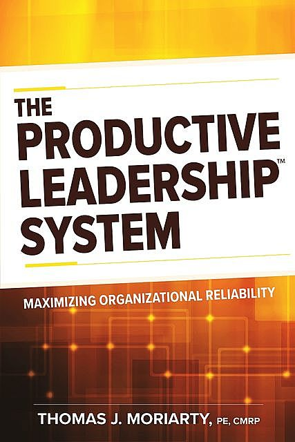 The Productive Leadership™ System, Thomas J. Moriarty